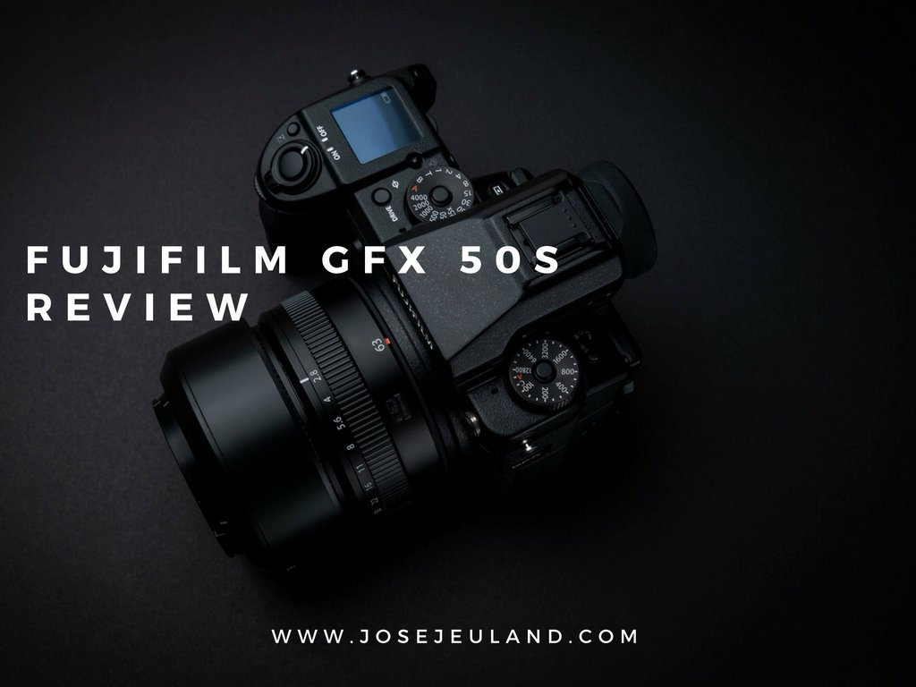 FUJIFILM GFX 50S REVIEW jose jeuland photographer