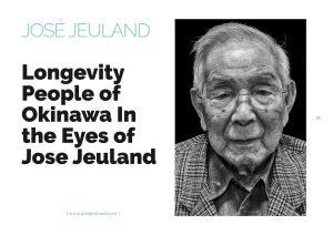 Longevity Okinawa people old folks health Japan Centenarians FUJI x passion Fujifilm Jose Jeuland